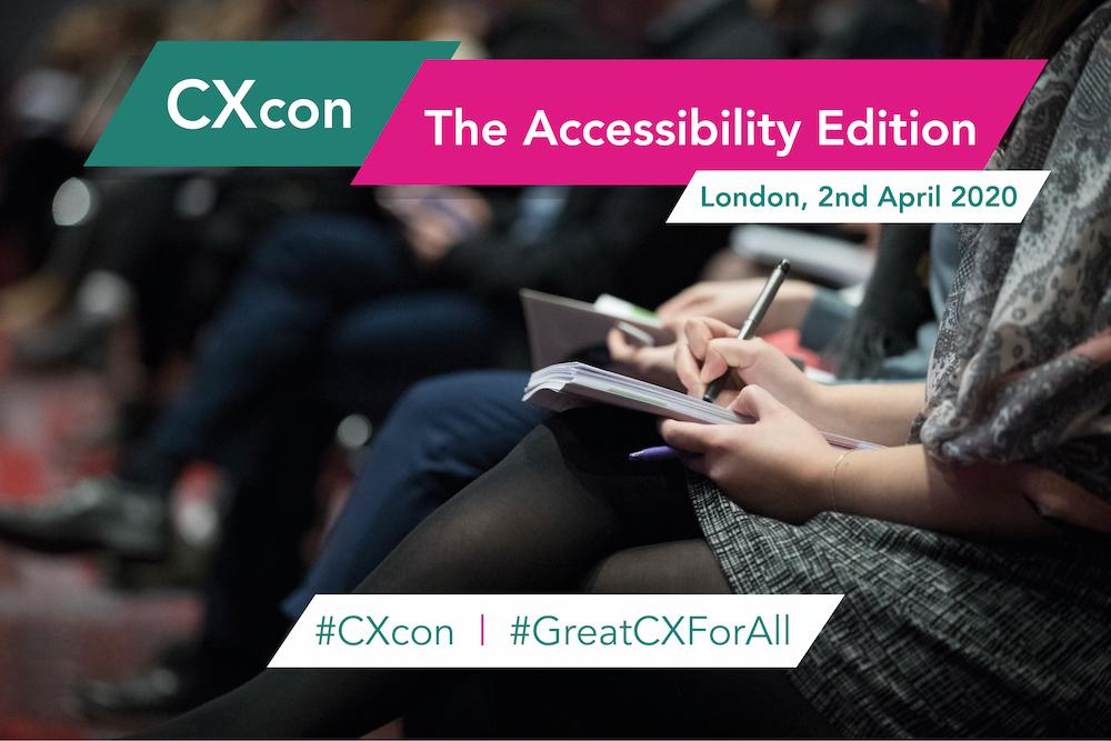 CXcon: The Accessibility Edition, 2 April 2020, London, #CXcon #GreatCXForAll
