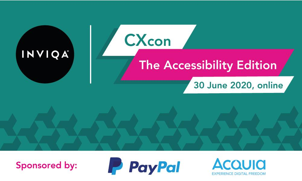 CXcon: The Accessibility Edition, 30 June 2020, online, #CXcon #GreatCXForAll, sponsored by PayPal & Acquia